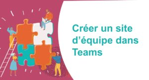 Formation Microsoft Office 365 - créer un site via Teams