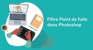 Formation Photoshop - utiliser le filtre point de fuite